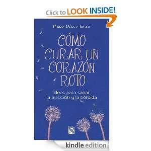 Cómo curar un corazón roto (Spanish Edition) Pérez Islas Gaby