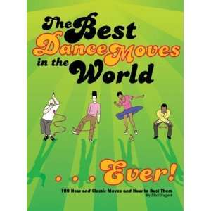 Best Dance Moves in the World . . . Ever!: 100 New and