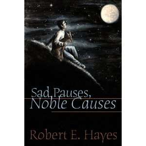 Sad Pauses, Noble Causes (9780805964332): Robert E. Hayes