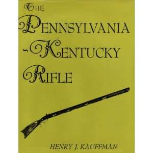 The Pennsylvania Kentucky Rifle: Henry J. Kauffman:  Books