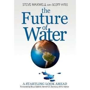 Steve Maxwell,Scott YatessThe Future of Water [Hardcover