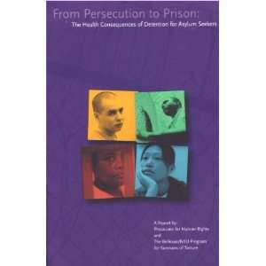 From Persecution to Prison: The Health Consequences of Detention for