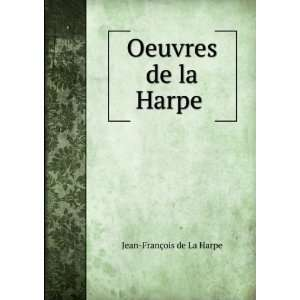 Oeuvres de la Harpe .: Jean François de La Harpe: Books