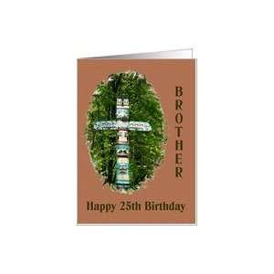 Brother Happy 25th Birthday / Totem Pole Card: Health