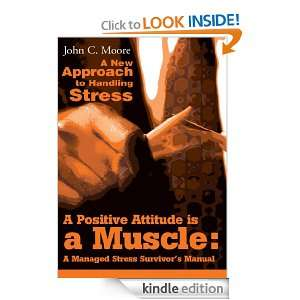 Positive Attitude is a Muscle A Managed Stress Survivors Manual A