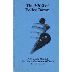 The PR 24 Police Baton: A Training Manual for Law Enforcement Officers