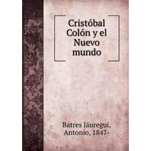 Colón y el Nuevo mundo Antonio, 1847  Batres Jáuregui Books