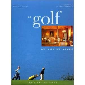 : Le Golf, un art de vivre (9782851089748): Lafaurie, Lefevre: Books