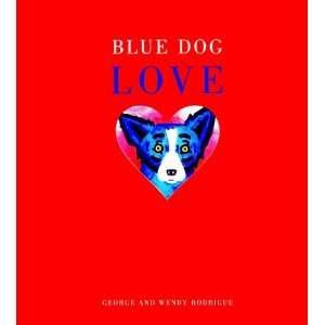 Blue Dog Love George Rodrigue, Wendy Rodrigue Books
