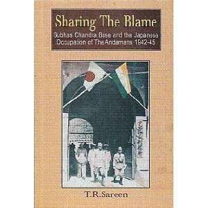 Sharing the Blame: Subhas Chandra Bose and the Japanese Occupation of