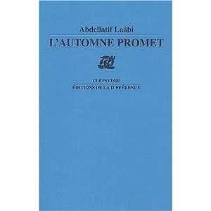 lautomne promet (9782729114701): Abdellatif Laâbi: Books