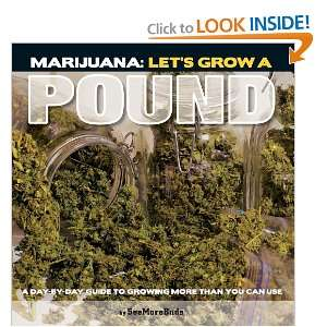 Marijuana: Lets Grow a Pound: A Day by Day Guide to