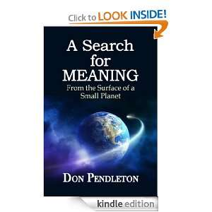 SEARCH FOR MEANING From the Surface of a Small Planet Don Pendleton