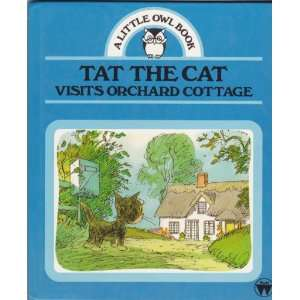 Tat the Cat Visits Orchard Cottage (A Little Owl Book