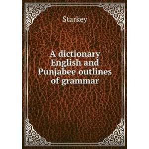 dictionary English and Punjabee outlines of grammar Starkey