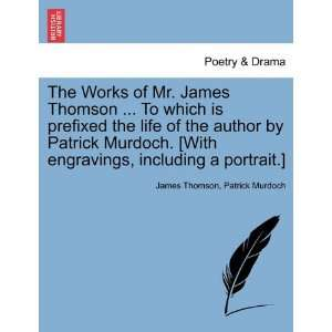 The Works of Mr. James Thomson  To which is prefixed
