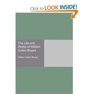 The Life and Works of William Cullen Bryant (9781406986211) William