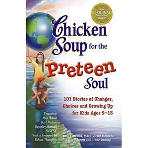 Chicken Soup for the Preteen Soul 101 Stories of Changes, Choices and