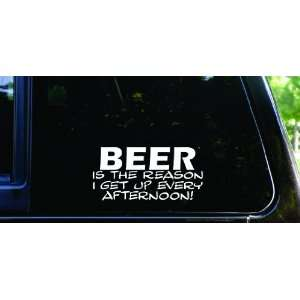 BEER is the reason I get up every afternoon funny die cut vinyl decal