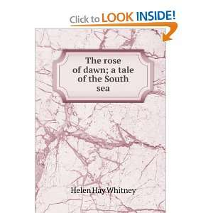 The Rose of Dawn; a Tale of the South Sea Helen Hay Whitney Books