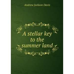 A Stellar Key to the Summer Land. Davis Andrew Jackson