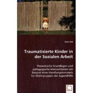 Traumatisierte Kinder in der Sozialen Arbeit Theoretische Grundlagen