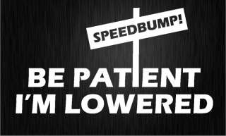 BE PATIENT IM LOWERED SPEEDBUMP car sticker WHITE  M52