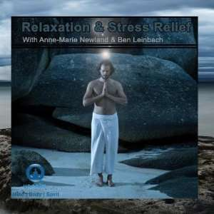 Relaxation & Stress Relief Anne Marie Newland & Ben Leinbach Music