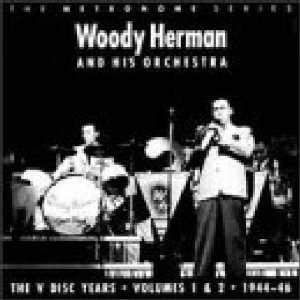 V Disc Years 1 & 2 1944 46 Woody Herman Music