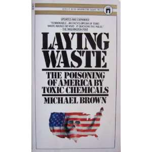 Laying Waste : The Poisoning of America by Toxic Chemicals