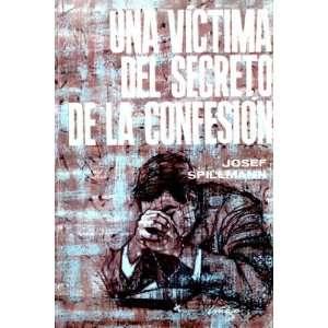 Una victima del secreto de la confesion: Novela fundada en
