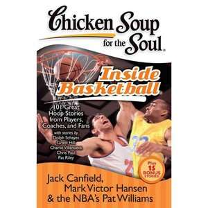 Chicken Soup for the Soul Inside Basketball 101 Great Hoop Stories