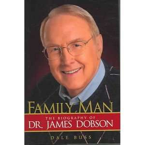 Family Man The Biography of Dr. James Dobson, Buss, Dale